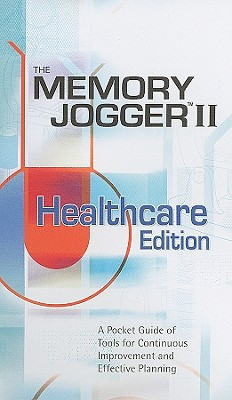 Memory Jogger II Healthcare Edition: A Pocket Guide of Tools for Continous Improvement and Effective Planning Cover Image