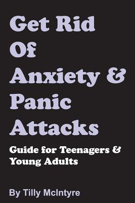 Get Rid of Anxiety and Panic Attacks: Guide for Teenagers and Young Adults Cover Image