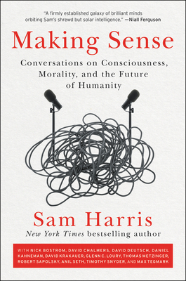 Making Sense: Conversations on Consciousness, Morality, and the Future of Humanity Cover Image