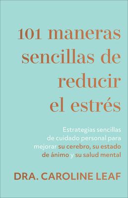 101 Maneras Sencillas de Reducir El Estraes: Estrategias Sencillas de Cuidado Personal Para Mejorar Su Cerebro, Su Estado de Aanimo Y Su Salud Mental Cover Image
