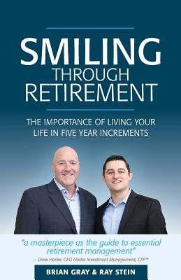Smiling Through Retirement: The Importance of Living Your Life in Five Year Increments. Cover Image