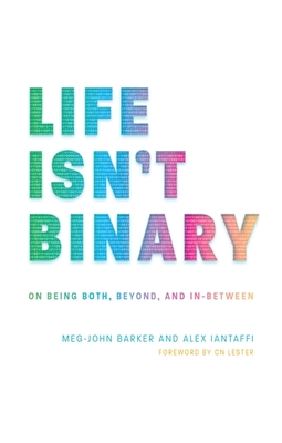 Life Isn't Binary: On Being Both, Beyond, and In-Between Cover Image
