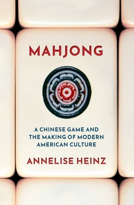 Mahjong: A Chinese Game and the Making of Modern American Culture Cover Image