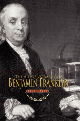The Autobiography of Benjamin Franklin: 1706-1757 Cover Image