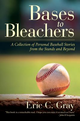 Bases to Bleachers: A Collection of Personal Baseball Stories from the Stands and Beyond Cover Image