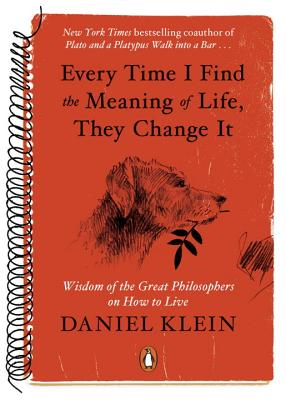 Every Time I Find the Meaning of Life, They Change It: Wisdom of the Great Philosophers on How to Live Cover Image