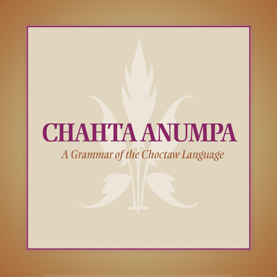 Chahta Anumpa: A Grammar of the Choctaw Language Cover Image