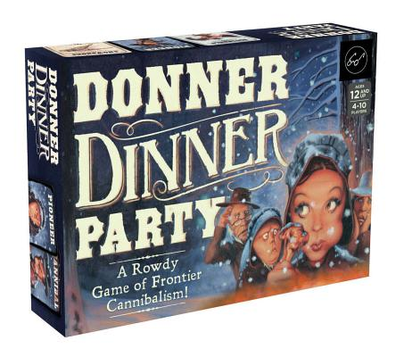 Chronicle Books Donner Dinner Party: A Rowdy Game of Frontier Cannibalism! (Weird Games for Parties, Wild West Frontier Game) Cover Image