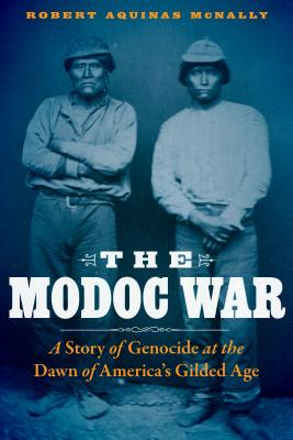 The Modoc War: A Story of Genocide at the Dawn of America's Gilded Age Cover Image