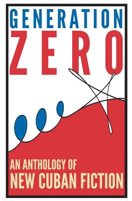 Generation Zero: An Anthology of New Cuban Fiction Cover Image