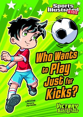 Who Wants to Play Just for Kicks? (Sports Illustrated Kids Victory School Superstars) Cover Image