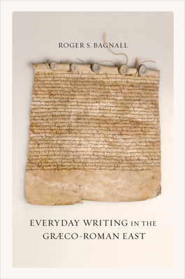 Cover for Everyday Writing in the Graeco-Roman East (Sather Classical Lectures #69)