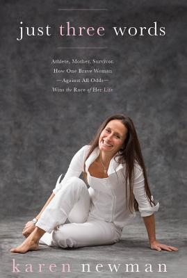 Just Three Words: Athlete, Mother, Survivor, How One Brave Woman —Against All Odds— Wins the Race of Her Life Cover Image