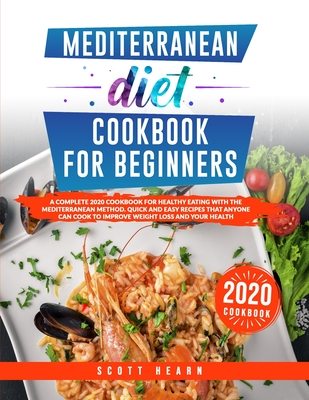 Mediterranean Diet Cookbook For Beginners: A Complete 2020 Cookbook For Healthy Eating In The Mediterranean Way. Quick And Easy Recipes That Anyone Ca Cover Image