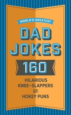 World's Greatest Dad Jokes: 160 Hilarious Knee-Slappers and Puns Dads Love to Tell  Cover Image