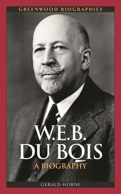 W.E.B. Du Bois: A Biography (Greenwood Biographies) Cover Image