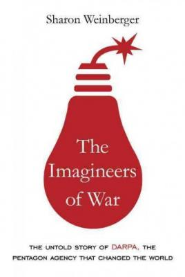 The Imagineers of War: The Untold Story of Darpa, the Pentagon Agency That Changed the World Cover Image