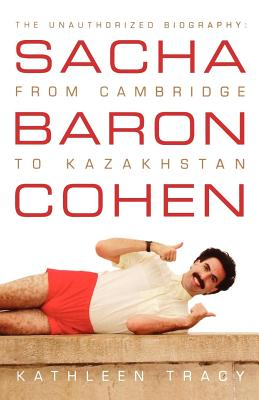 Sacha Baron Cohen: The Unauthorized Biography: From Cambridge to Kazakhstan Cover Image