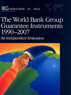 The World Bank Group Guarantee Instruments, 1990-2007: An Independent Evaluation (Independent Evaluation Group Studies) Cover Image