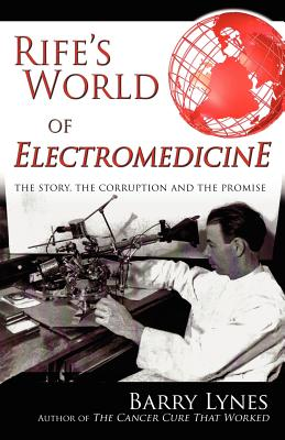 Rife's World of Electromedicine: The Story, the Corruption and the Promise Cover Image