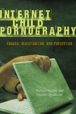 Internet Child Pornography: Causes, Investigation, and Prevention (Global Crime and Justice) Cover Image