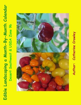 Edible Landscaping a Month-By-Month Calendar Desert Southwest & USDA Zone 9b Cover Image