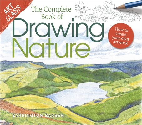 Art Class: The Complete Book of Drawing Nature: How to Create Your Own Artwork Cover Image
