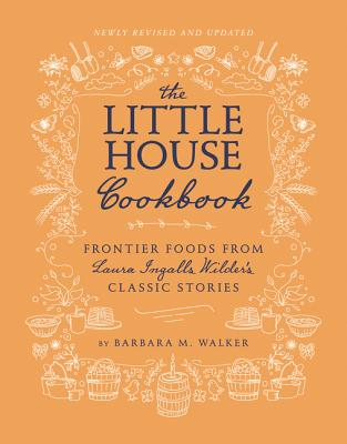 The Little House Cookbook: New Full-Color Edition: Frontier Foods from Laura Ingalls Wilder's Classic Stories (Little House Nonfiction) Cover Image