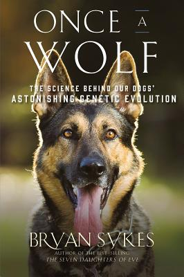 Once a Wolf: The Science Behind Our Dogs' Astonishing Genetic Evolution Cover Image