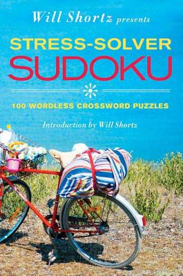 Will Shortz Presents Stress-Solver Sudoku: 100 Wordless Crossword Puzzles Cover Image