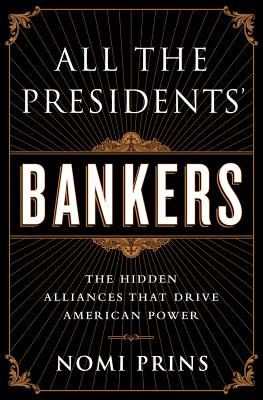 All the Presidents' Bankers: The Hidden Alliances that Drive American Power Cover Image