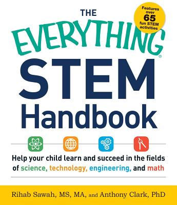 The Everything STEM Handbook: Help Your Child Learn and Succeed in the Fields of Science, Technology, Engineering, and Math (Everything®) Cover Image