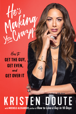 He's Making You Crazy: How to Get the Guy, Get Even, and Get Over It Cover Image