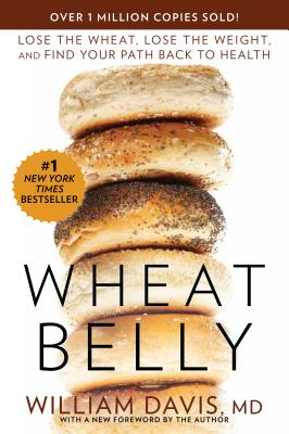 Wheat Belly: Lose the Wheat, Lose the Weight, and Find Your Path Back to Health Cover Image