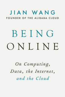 Being Online: On Computing, Data, the Internet, and the Cloud Cover Image