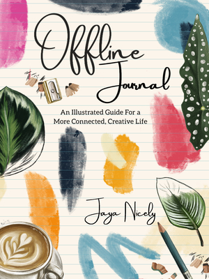 Offline Journal: An Illustrated Guide for a More Connected, Creative Life Cover Image