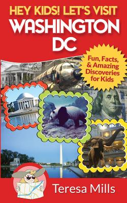 Hey Kids! Let's Visit Washington DC: Fun, Facts and Amazing Discoveries for Kids Cover Image