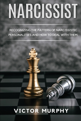Narcissist: Recognizing The Pattern Of Narcissistic Personalities And How To Deal With Them. Cover Image
