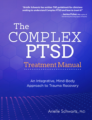 The Complex PTSD Treatment Manual: An Integrative, Mind-Body Approach to Trauma Recovery Cover Image