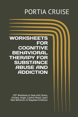 Worksheets for Cognitive Behavioral Therapy for Substance Abuse and Addiction: CBT Workbook to Deal with Stress, Anxiety, Anger, Control Mood, Learn N Cover Image