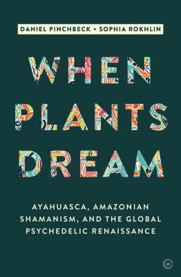 When Plants Dream: Ayahuasca, Amazonian Shamanism and the Global Psychedelic Renaissance Cover Image