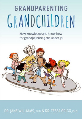 Grandparenting Grandchildren: New Knowledge and Know-How for Grandparenting the Under 5's Cover Image