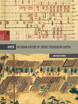 Kyoto: An Urban History of Japan's Premodern Capital (Spatial Habitus: Making and Meaning in Asia's Architecture) Cover Image