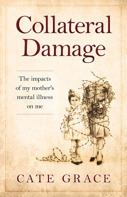 Collateral Damage: The impacts of my mother's mental illness on me Cover Image