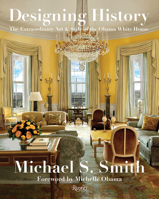 Designing History: The Extraordinary Art & Style of the Obama White House cover