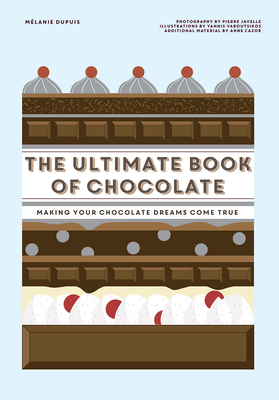 The Ultimate Book of Chocolate: Make your chocolate dreams become a reality