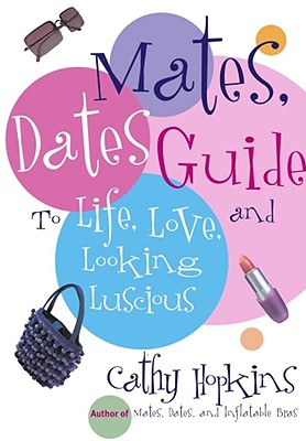 The Mates, Dates Guide to Life, Love, and Looking Luscious Cover Image