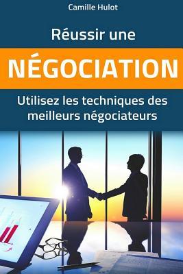 Réussir une négociation: Utilisez les techniques des meilleurs négociateurs Cover Image