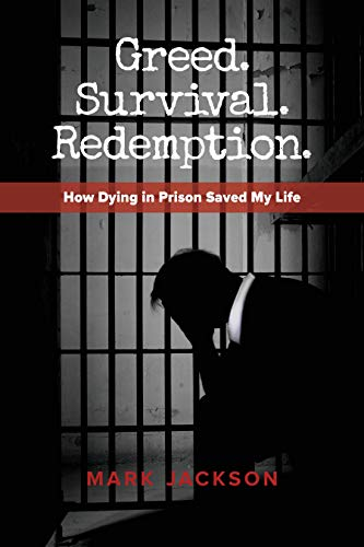 Greed. Survival. Redemption.: How Dying in Prison Saved My Life Cover Image