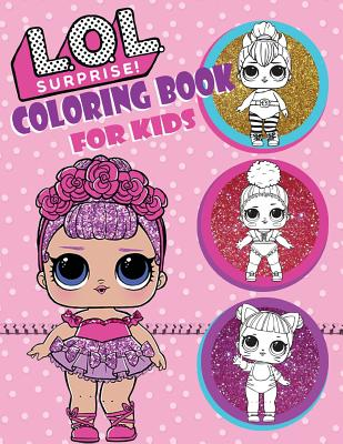 L.O.L. Surprise! Coloring Book for Kids: Over 150 Jumbo Coloring Pages That Are Perfect for Beginners: For Girls, Boys, and Anyone Who Loves an L.O.L Cover Image